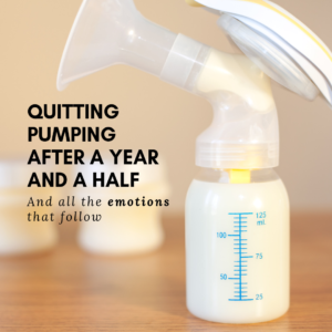 Quitting Pumping After 1.5 Years and all the Emotions That Follow