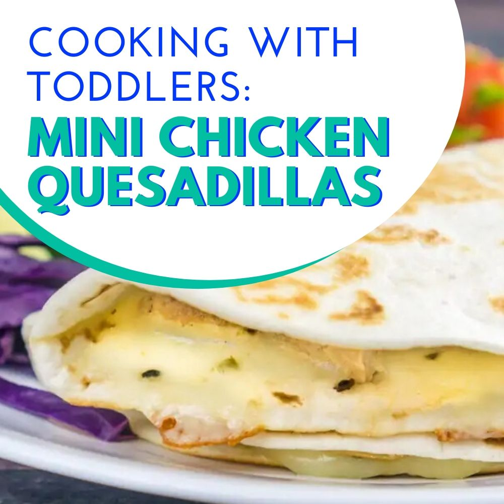 cooking with toddlers - mini chicken quesadillas graphic
