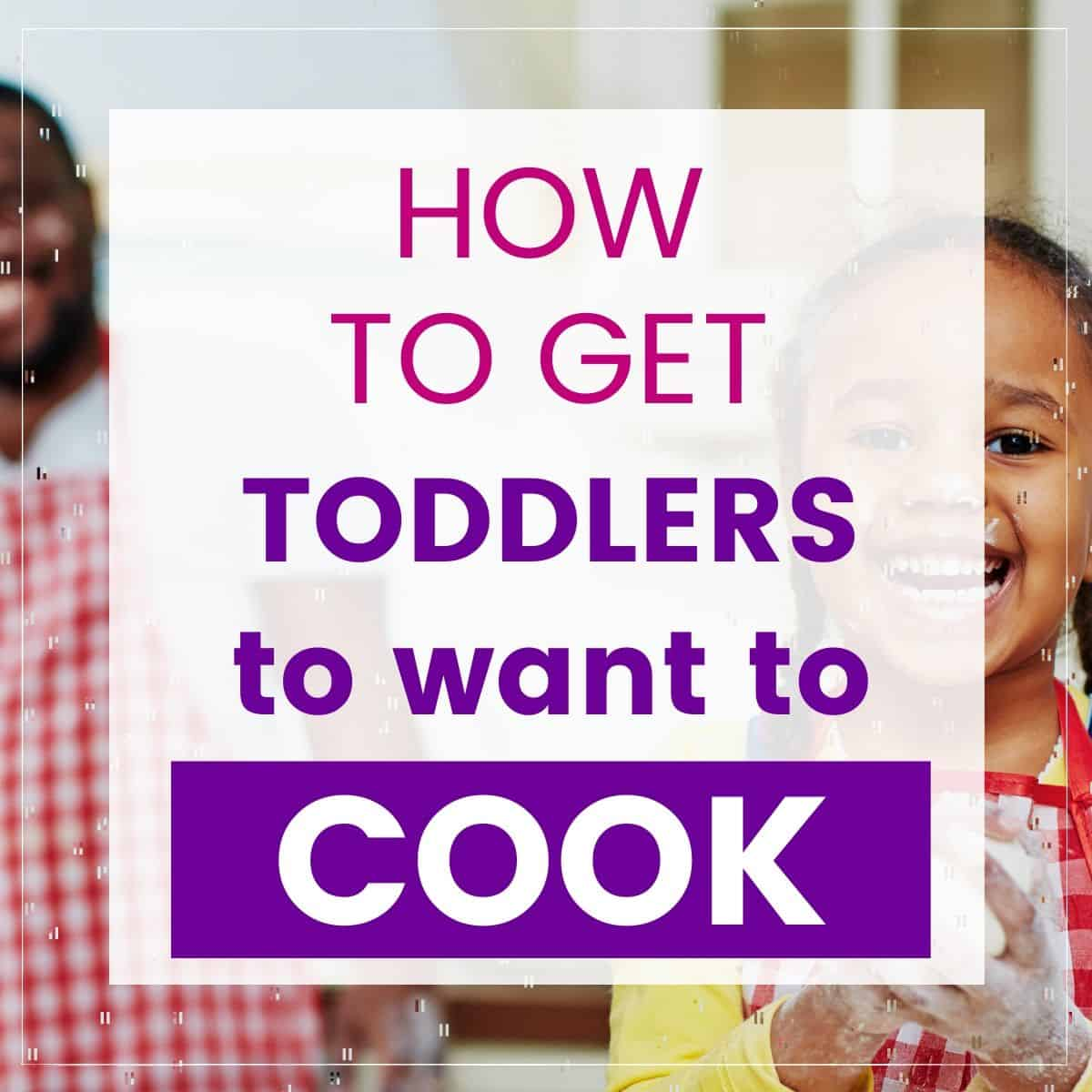 how to get toddlers to want to cook graphic