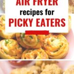 air fryer recipes for picky eaters collage of photos and graphics